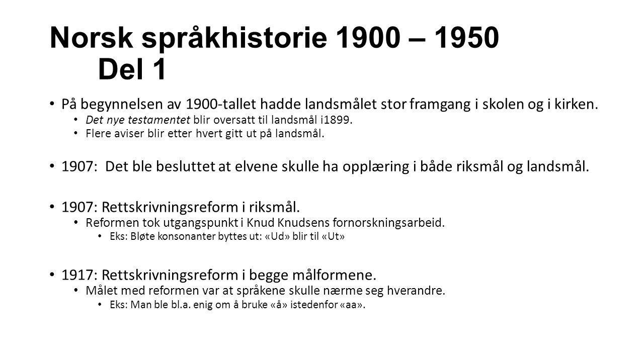 Norsk språkhistorie 1900 – 1950 Del 1 På begynnelsen av 1900-tallet hadde landsmålet stor framgang i skolen og i kirken. Det nye testamentet blir over