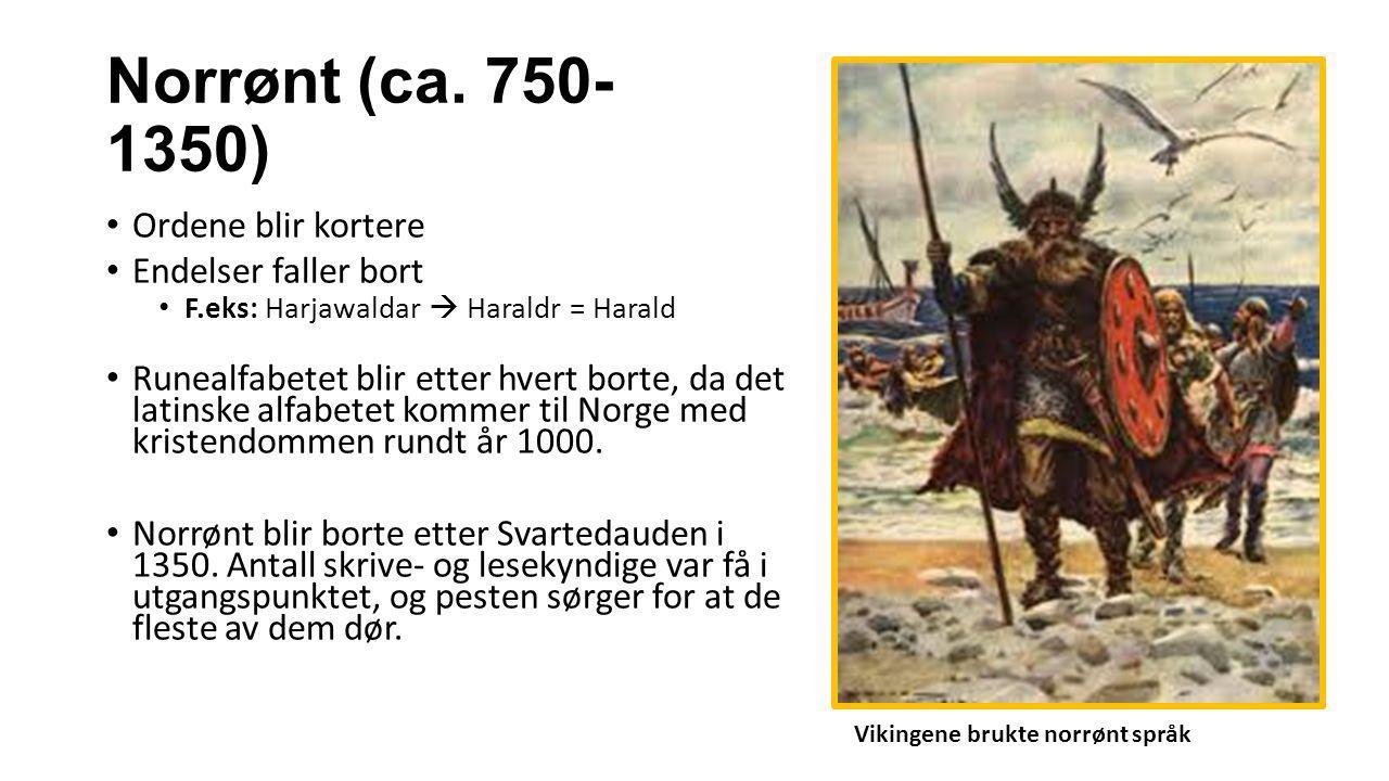 Norrønt (ca. 750- 1350) Ordene blir kortere Endelser faller bort F.eks: Harjawaldar  Haraldr = Harald Runealfabetet blir etter hvert borte, da det la