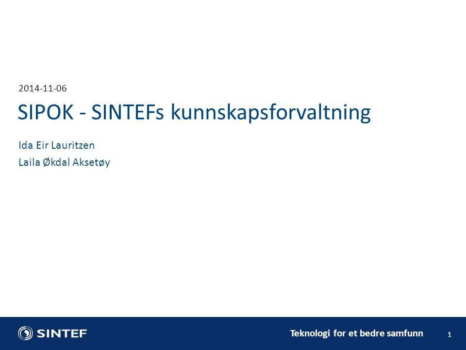 Teknologi for et bedre samfunn 2014-11-06 1 Ida Eir Lauritzen Laila Økdal Aksetøy SIPOK - SINTEFs kunnskapsforvaltning