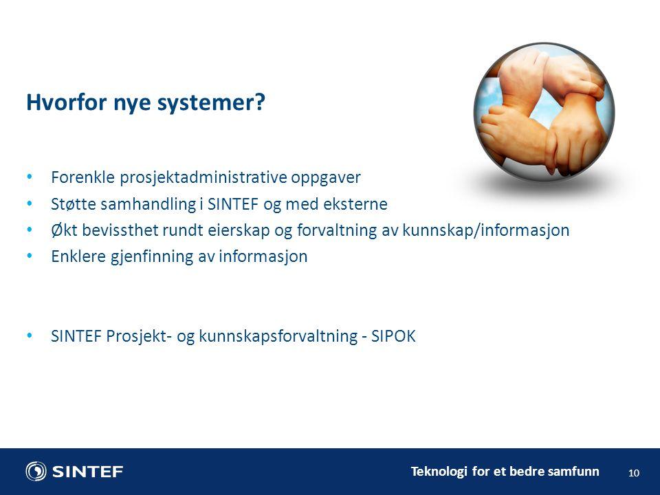 Teknologi for et bedre samfunn Forenkle prosjektadministrative oppgaver Støtte samhandling i SINTEF og med eksterne Økt bevissthet rundt eierskap og f