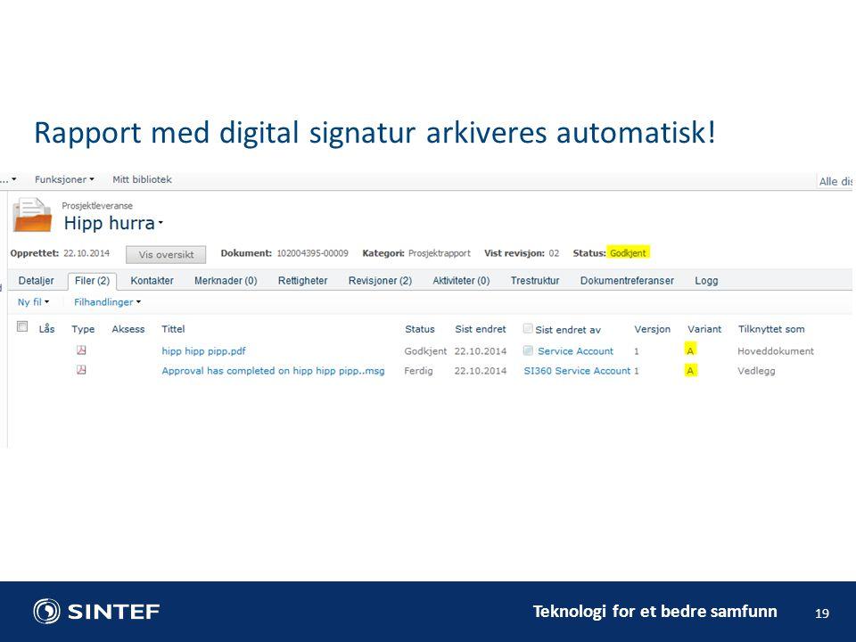 Teknologi for et bedre samfunn 19 Rapport med digital signatur arkiveres automatisk!