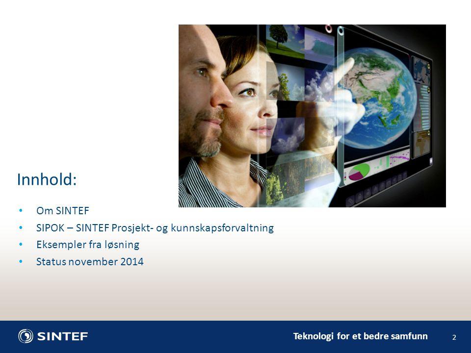 Teknologi for et bedre samfunn 2 Innhold: Om SINTEF SIPOK – SINTEF Prosjekt- og kunnskapsforvaltning Eksempler fra løsning Status november 2014