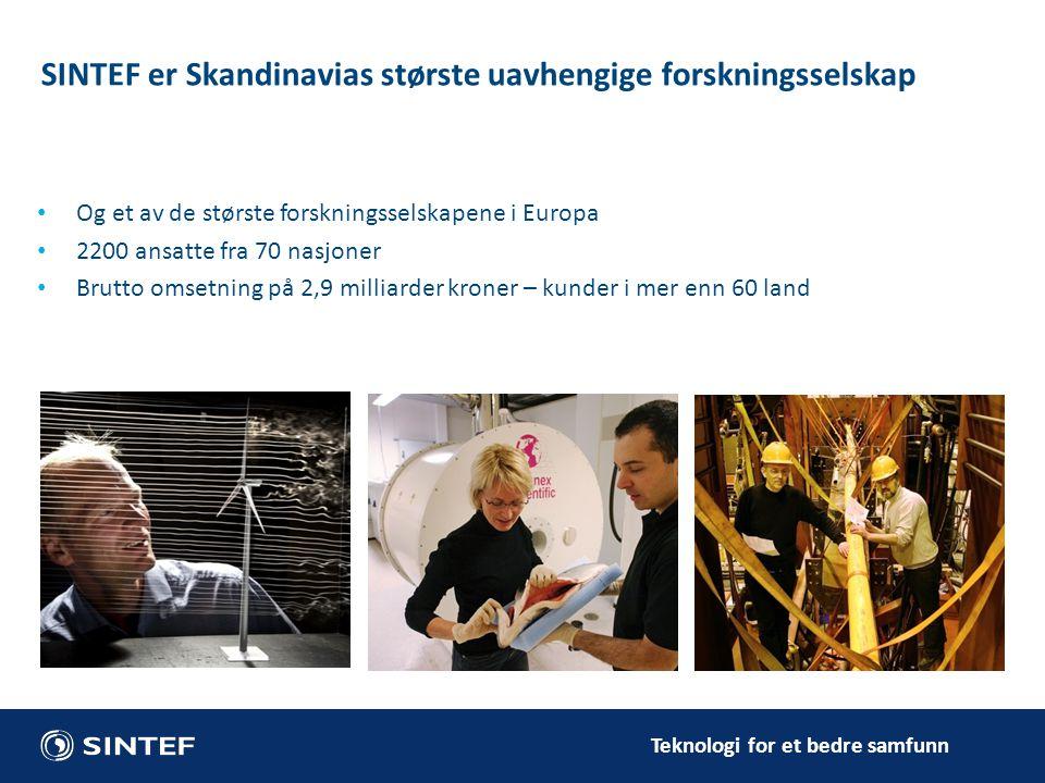 Teknologi for et bedre samfunn SINTEF er Skandinavias største uavhengige forskningsselskap Og et av de største forskningsselskapene i Europa 2200 ansa
