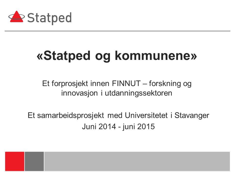 «Statped og kommunene» Et forprosjekt innen FINNUT – forskning og innovasjon i utdanningssektoren Et samarbeidsprosjekt med Universitetet i Stavanger