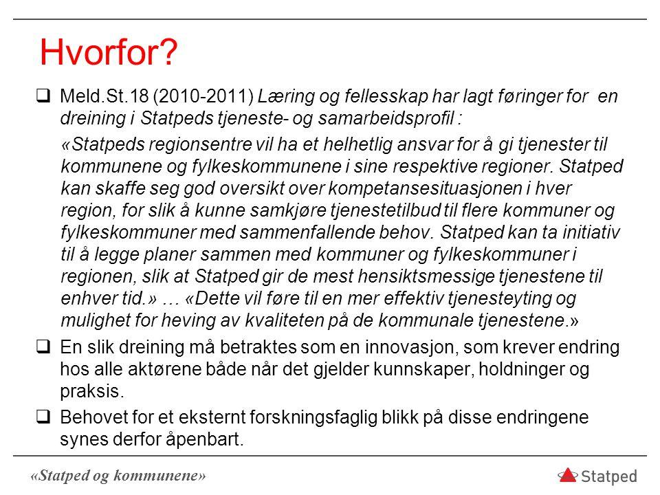 «Statped og kommunene» Hvorfor?  Meld.St.18 (2010-2011) Læring og fellesskap har lagt føringer for en dreining i Statpeds tjeneste- og samarbeidsprof