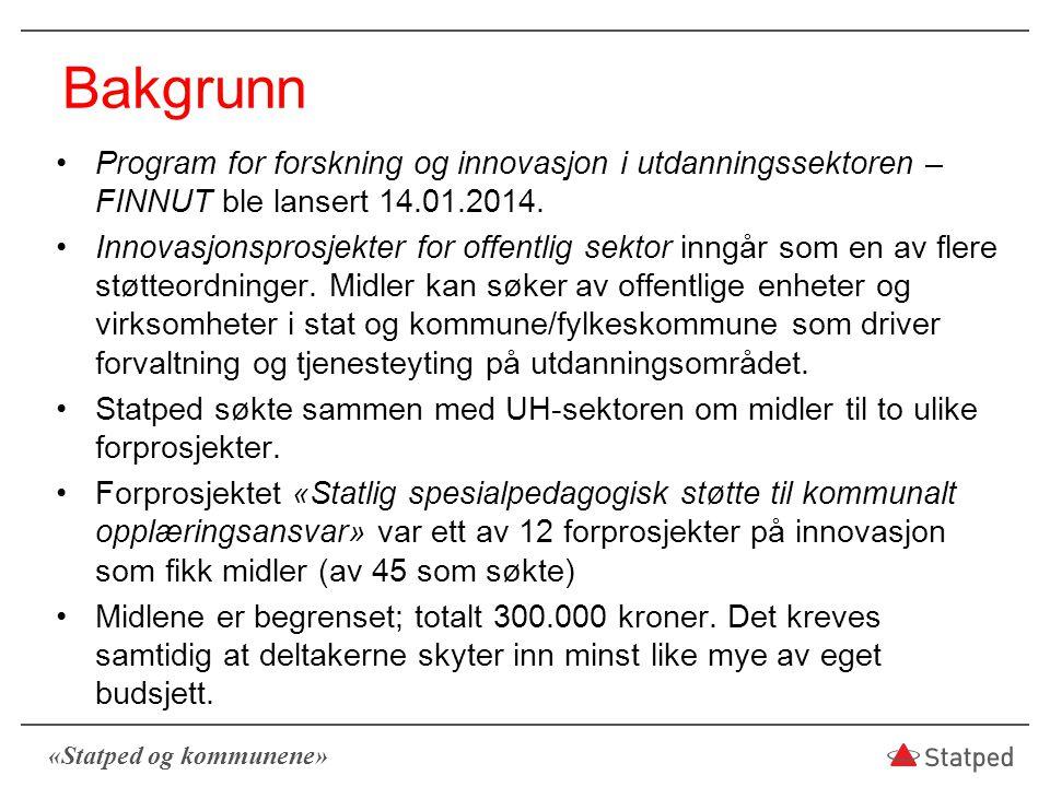 «Statped og kommunene» Bakgrunn Program for forskning og innovasjon i utdanningssektoren – FINNUT ble lansert 14.01.2014. Innovasjonsprosjekter for of