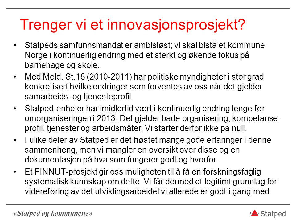 «Statped og kommunene» Trenger vi et innovasjonsprosjekt? Statpeds samfunnsmandat er ambisiøst; vi skal bistå et kommune- Norge i kontinuerlig endring
