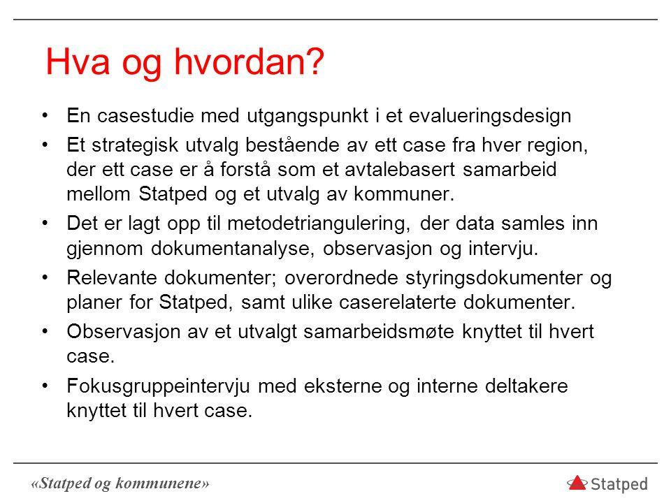 «Statped og kommunene» Hva og hvordan? En casestudie med utgangspunkt i et evalueringsdesign Et strategisk utvalg bestående av ett case fra hver regio