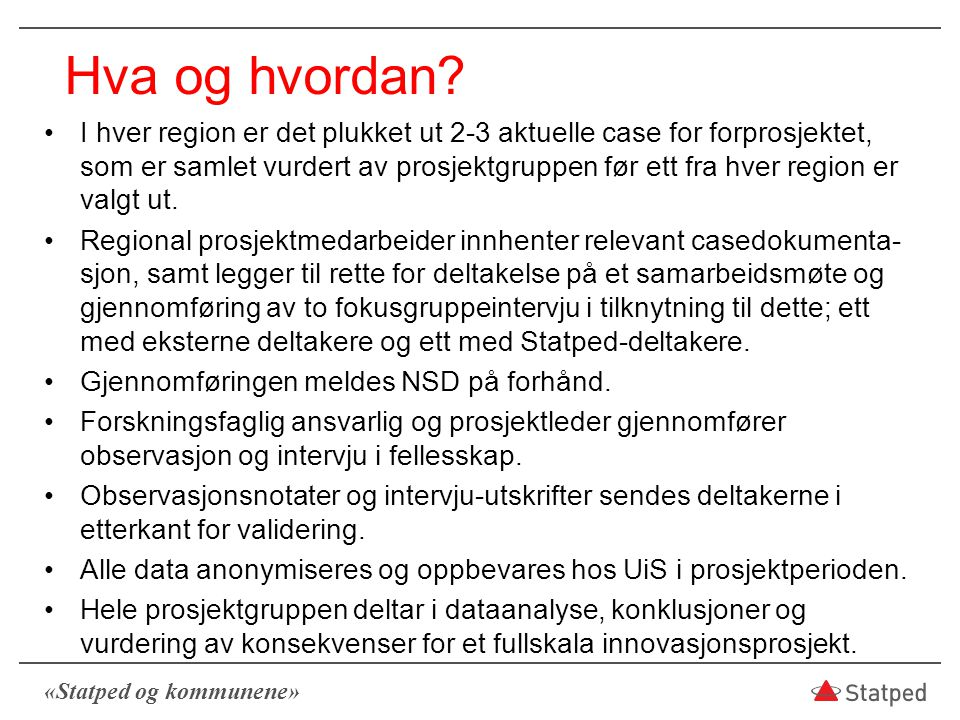 «Statped og kommunene» Hva og hvordan? I hver region er det plukket ut 2-3 aktuelle case for forprosjektet, som er samlet vurdert av prosjektgruppen f
