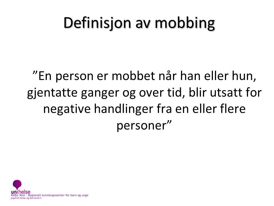 Definisjon av mobbing En person er mobbet når han eller hun, gjentatte ganger og over tid, blir utsatt for negative handlinger fra en eller flere personer