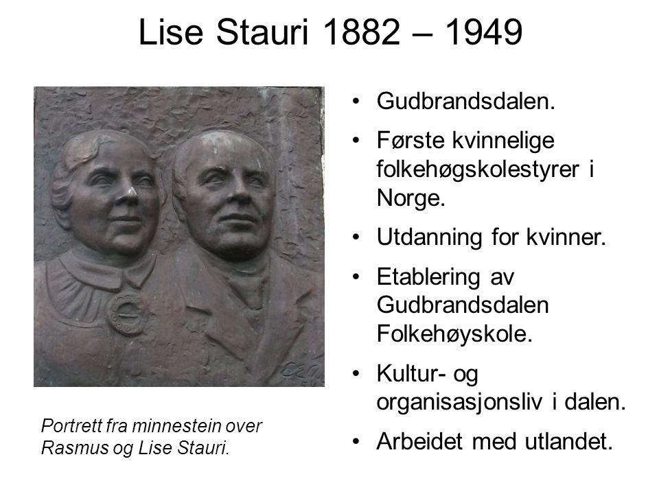 Lise Stauri 1882 – 1949 Gudbrandsdalen. Første kvinnelige folkehøgskolestyrer i Norge. Utdanning for kvinner. Etablering av Gudbrandsdalen Folkehøysko