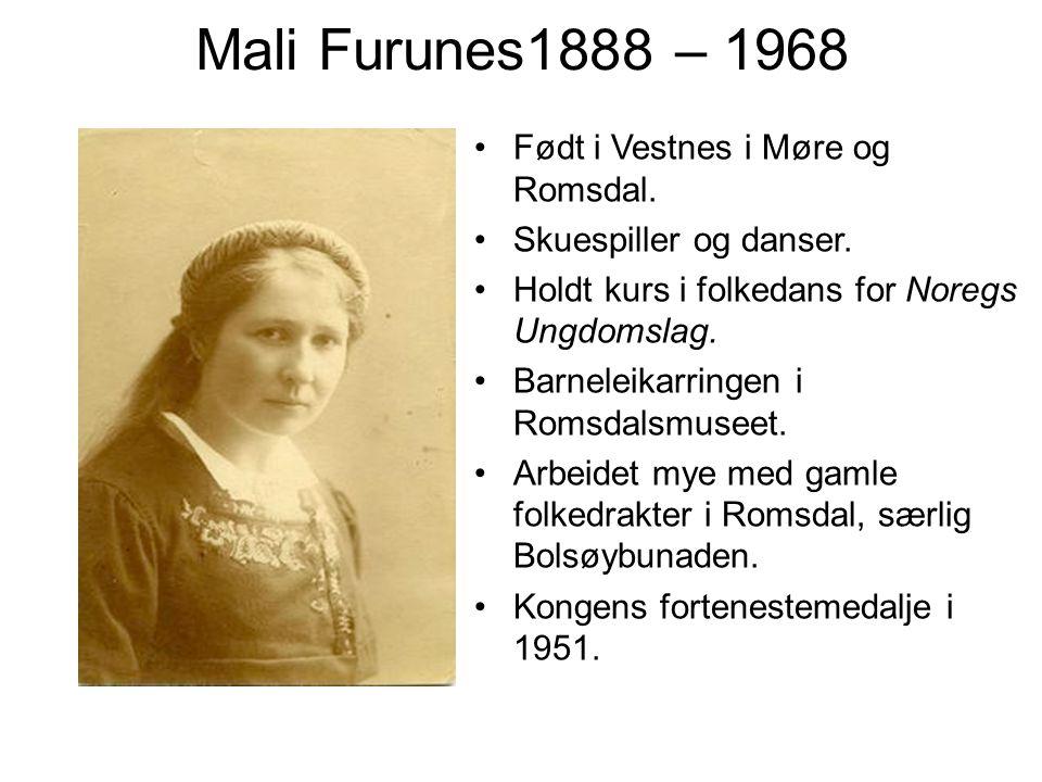Mali Furunes1888 – 1968 Født i Vestnes i Møre og Romsdal. Skuespiller og danser. Holdt kurs i folkedans for Noregs Ungdomslag. Barneleikarringen i Rom