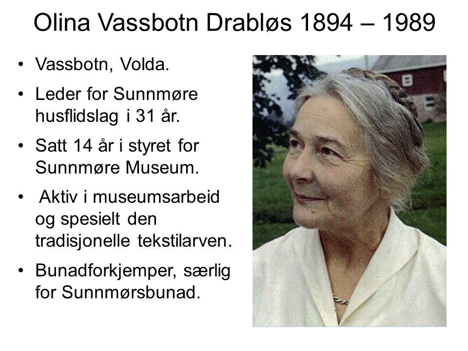 Olina Vassbotn Drabløs 1894 – 1989 Vassbotn, Volda. Leder for Sunnmøre husflidslag i 31 år. Satt 14 år i styret for Sunnmøre Museum. Aktiv i museumsar