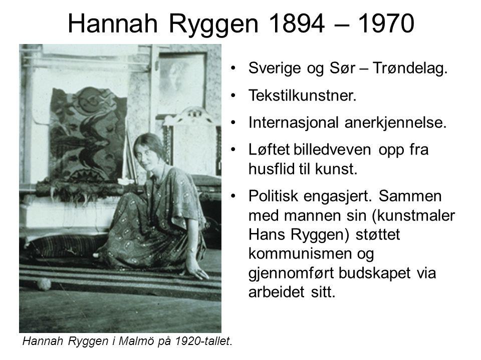 Hannah Ryggen 1894 – 1970 Sverige og Sør – Trøndelag. Tekstilkunstner. Internasjonal anerkjennelse. Løftet billedveven opp fra husflid til kunst. Poli