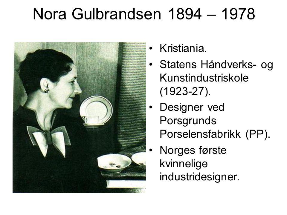 Nora Gulbrandsen 1894 – 1978 Kristiania. Statens Håndverks- og Kunstindustriskole (1923-27). Designer ved Porsgrunds Porselensfabrikk (PP). Norges før