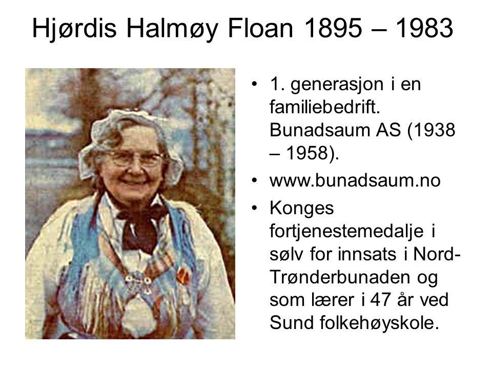 Hjørdis Halmøy Floan 1895 – 1983 1. generasjon i en familiebedrift. Bunadsaum AS (1938 – 1958). www.bunadsaum.no Konges fortjenestemedalje i sølv for