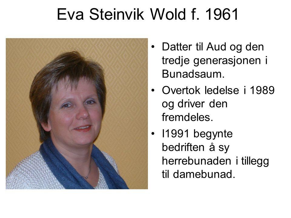 Eva Steinvik Wold f. 1961 Datter til Aud og den tredje generasjonen i Bunadsaum. Overtok ledelse i 1989 og driver den fremdeles. I1991 begynte bedrift