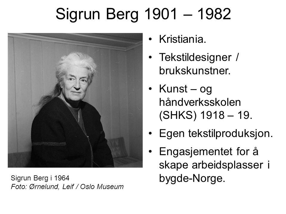 Sigrun Berg 1901 – 1982 Kristiania. Tekstildesigner / brukskunstner. Kunst – og håndverksskolen (SHKS) 1918 – 19. Egen tekstilproduksjon. Engasjemente