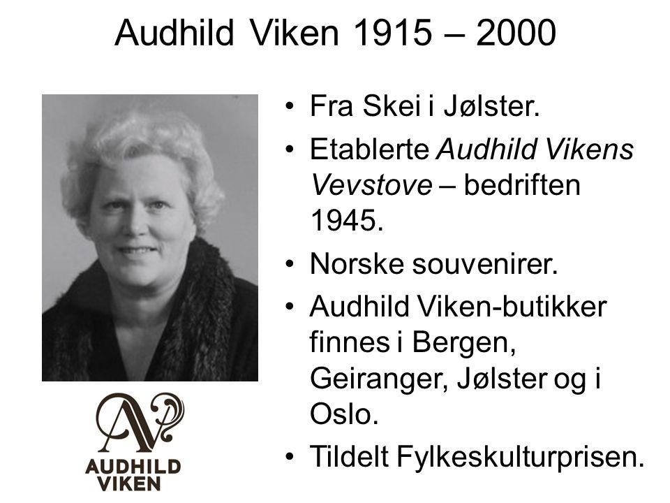 Audhild Viken 1915 – 2000 Fra Skei i Jølster. Etablerte Audhild Vikens Vevstove – bedriften 1945. Norske souvenirer. Audhild Viken-butikker finnes i B