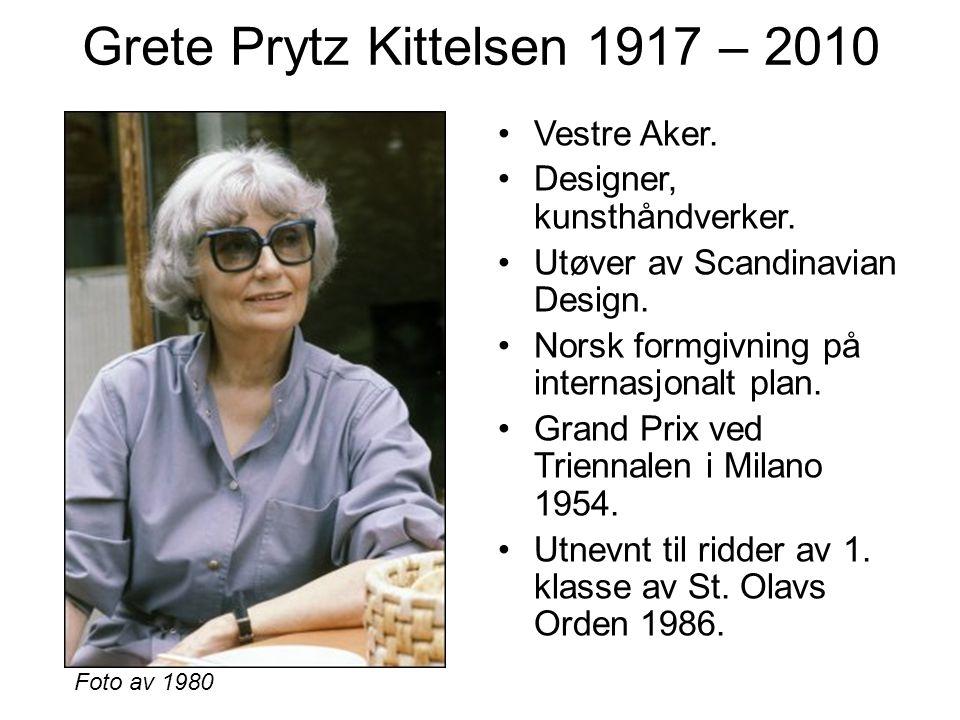 Grete Prytz Kittelsen 1917 – 2010 Vestre Aker. Designer, kunsthåndverker. Utøver av Scandinavian Design. Norsk formgivning på internasjonalt plan. Gra
