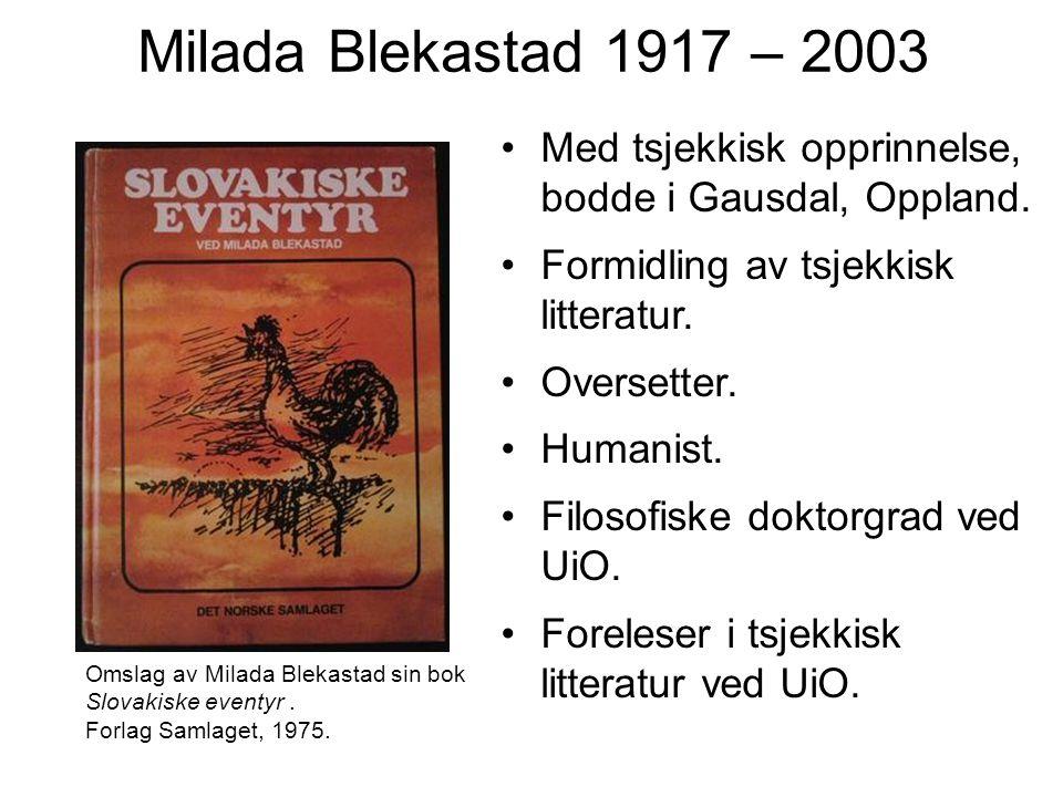 Milada Blekastad 1917 – 2003 Med tsjekkisk opprinnelse, bodde i Gausdal, Oppland. Formidling av tsjekkisk litteratur. Oversetter. Humanist. Filosofisk