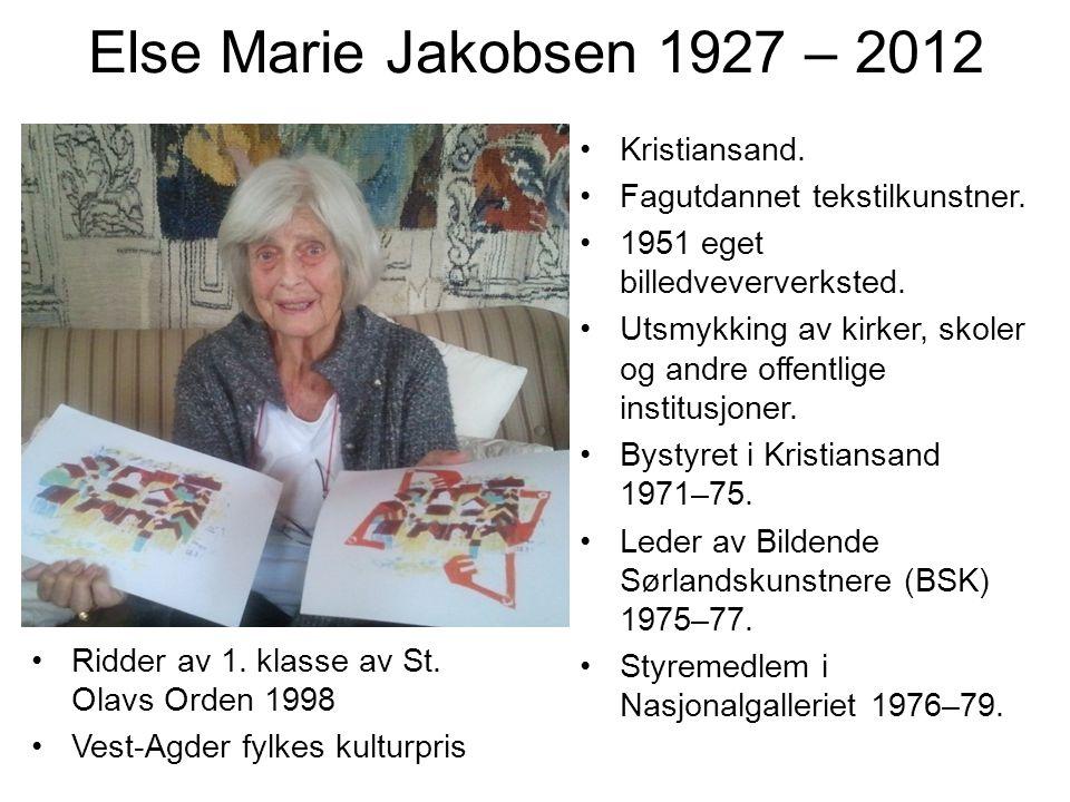Else Marie Jakobsen 1927 – 2012 Kristiansand. Fagutdannet tekstilkunstner. 1951 eget billedveververksted. Utsmykking av kirker, skoler og andre offent