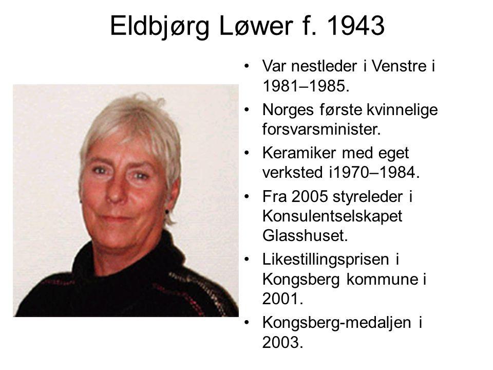 Eldbjørg Løwer f. 1943 Var nestleder i Venstre i 1981–1985. Norges første kvinnelige forsvarsminister. Keramiker med eget verksted i1970–1984. Fra 200