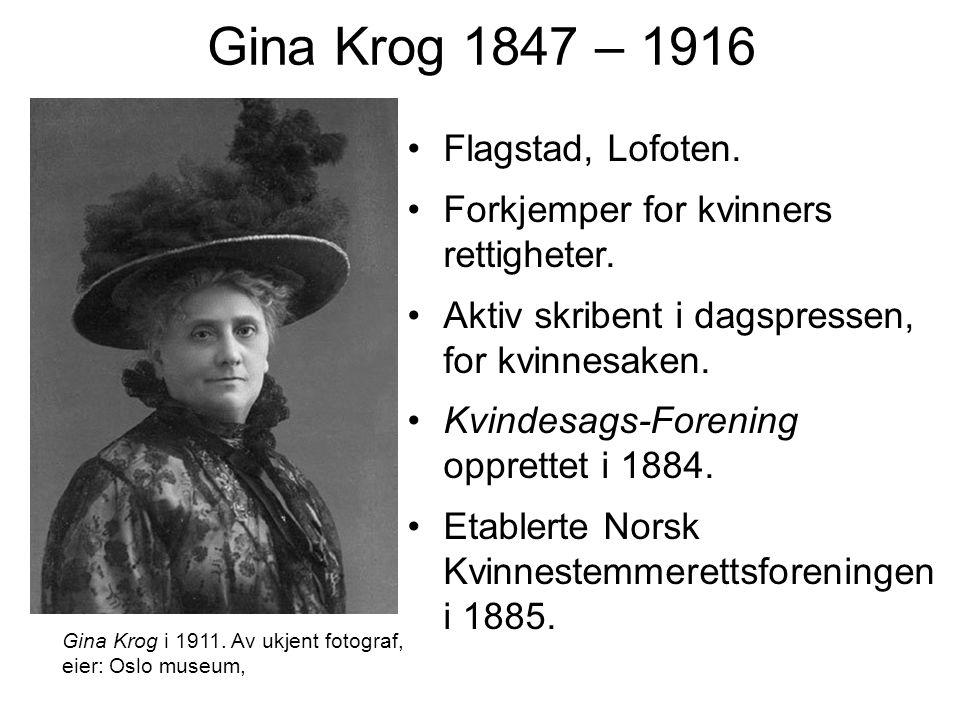 Gina Krog 1847 – 1916 Flagstad, Lofoten. Forkjemper for kvinners rettigheter. Aktiv skribent i dagspressen, for kvinnesaken. Kvindesags-Forening oppre