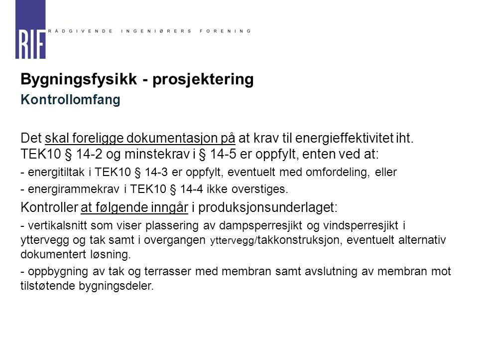 Bygningsfysikk - prosjektering Kontrollomfang Det skal foreligge dokumentasjon på at krav til energieffektivitet iht. TEK10 § 14-2 og minstekrav i § 1