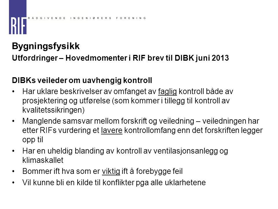 Bygningsfysikk Utfordringer – Hovedmomenter i RIF brev til DIBK juni 2013 DIBKs veileder om uavhengig kontroll Har uklare beskrivelser av omfanget av