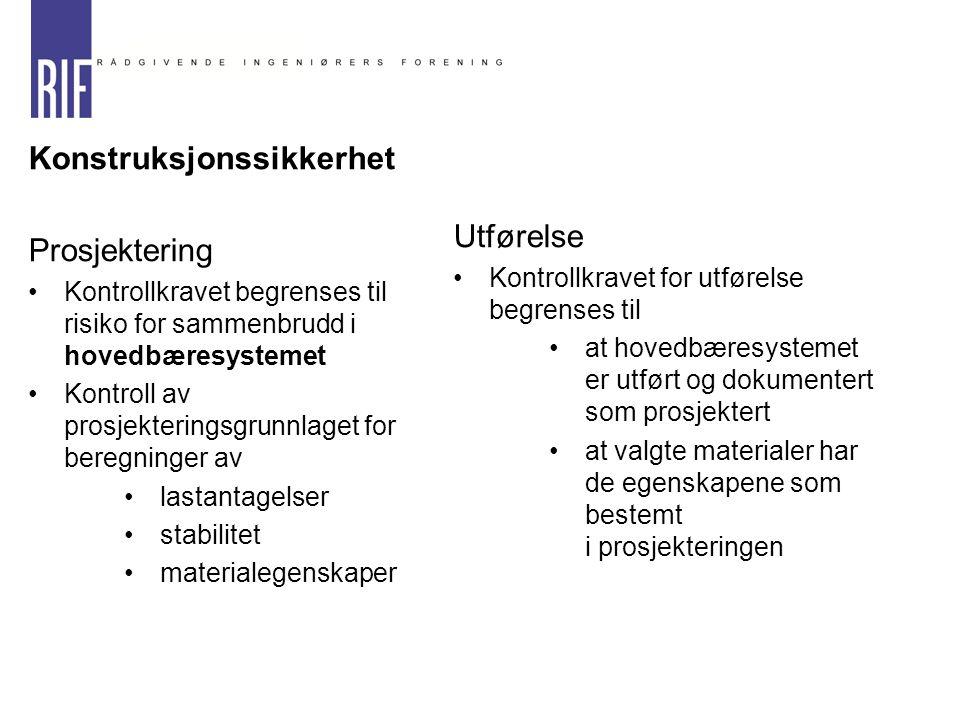  Konstruksjonssikkerhet  Prosjektering Kontrollkravet begrenses til risiko for sammenbrudd i hovedbæresystemet Kontroll av prosjekteringsgrunnlaget