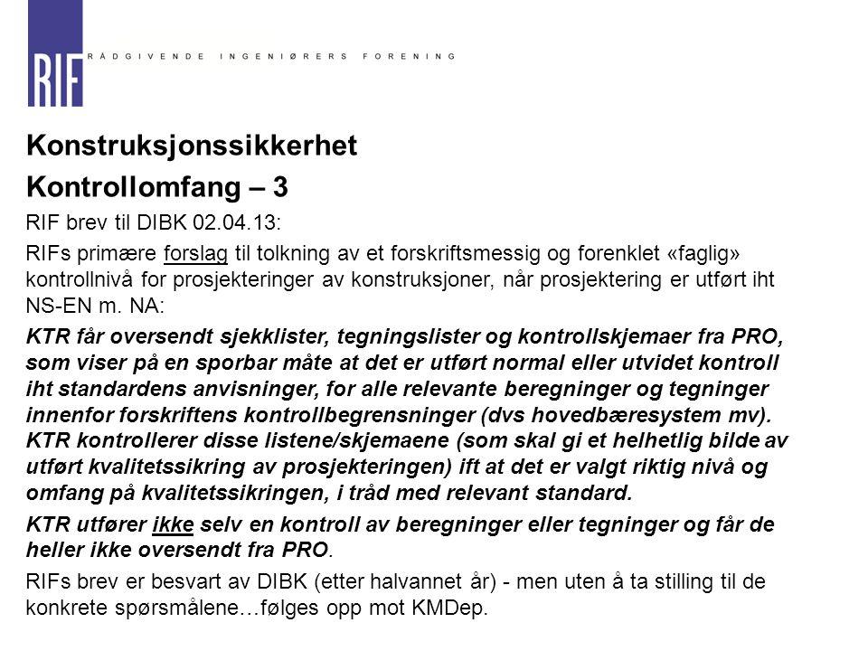  Konstruksjonssikkerhet  Kontrollomfang – 3  RIF brev til DIBK 02.04.13: RIFs primære forslag til tolkning av et forskriftsmessig og forenklet «fag