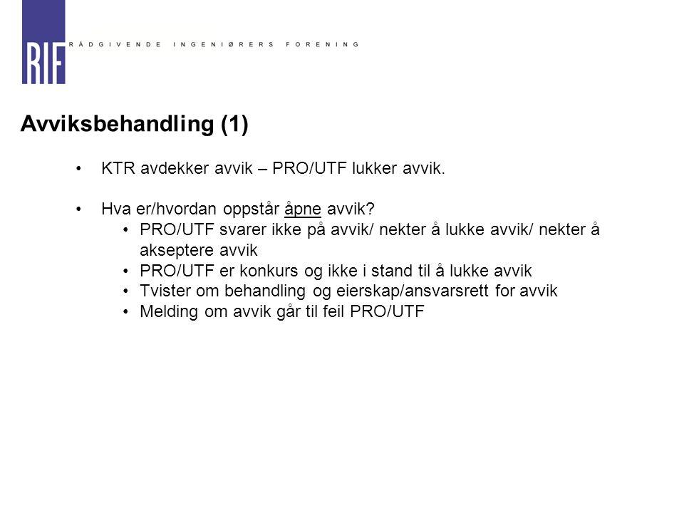 Avviksbehandling (1) KTR avdekker avvik – PRO/UTF lukker avvik. Hva er/hvordan oppstår åpne avvik? PRO/UTF svarer ikke på avvik/ nekter å lukke avvik/