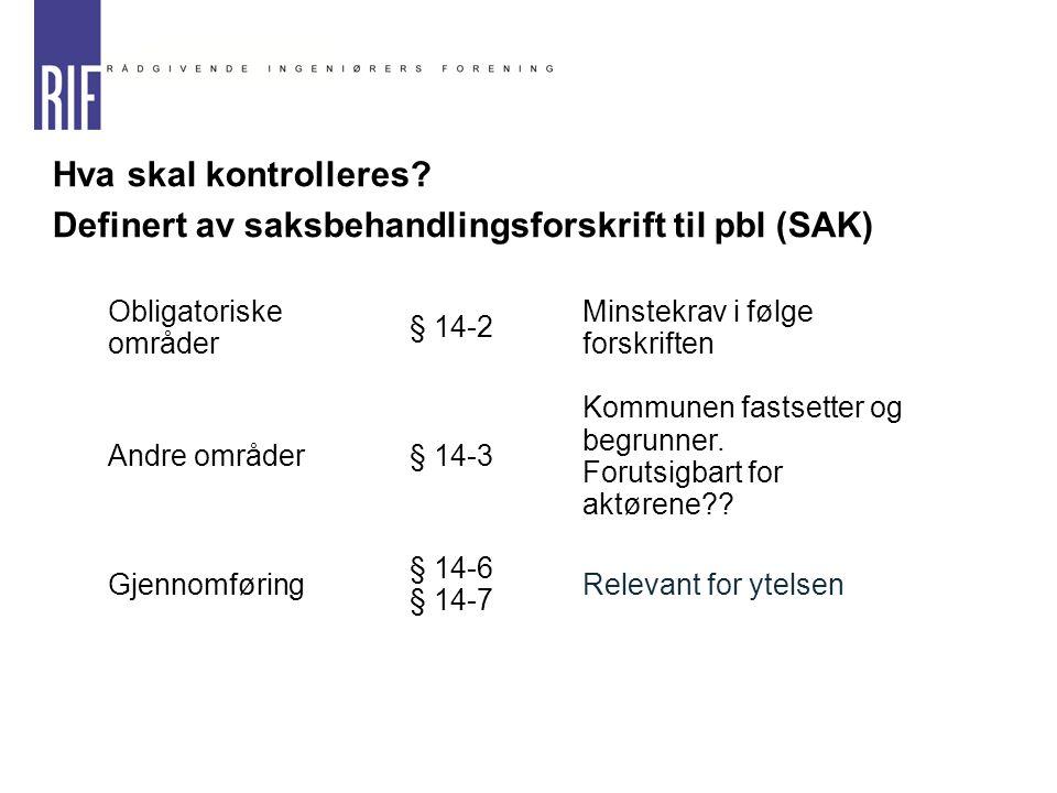 Hva skal kontrolleres? Definert av saksbehandlingsforskrift til pbl (SAK) Obligatoriske områder § 14-2 Minstekrav i følge forskriften Andre områder§ 1