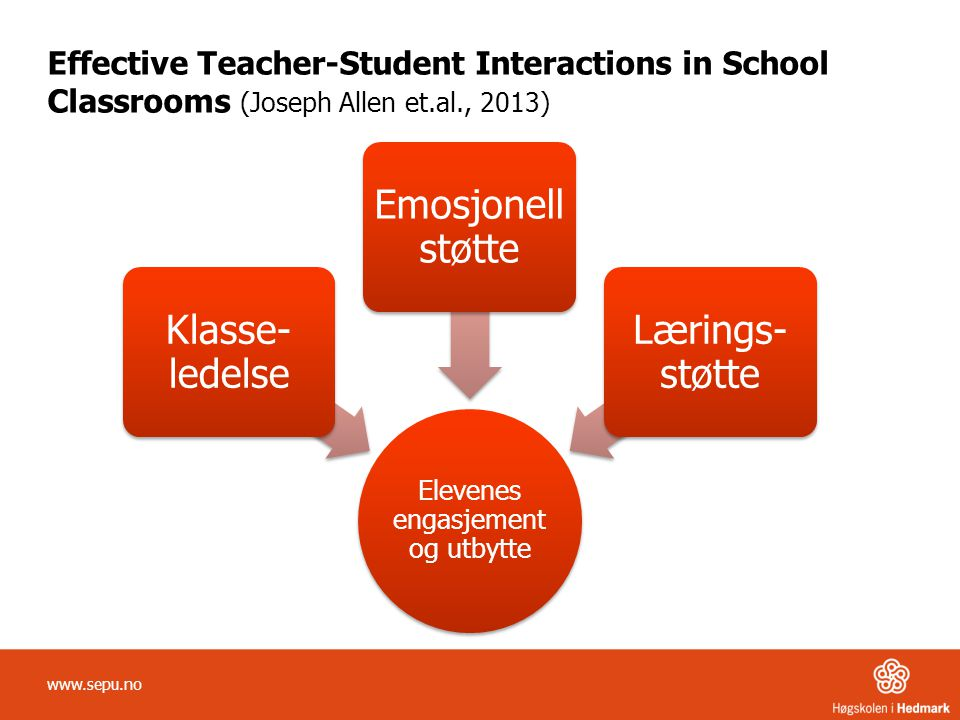 Effective Teacher-Student Interactions in School Classrooms (Joseph Allen et.al., 2013) www.sepu.no