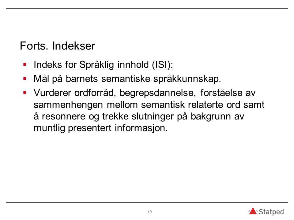 Forts. Indekser  Indeks for Språklig innhold (ISI):  Mål på barnets semantiske språkkunnskap.  Vurderer ordforråd, begrepsdannelse, forståelse av s