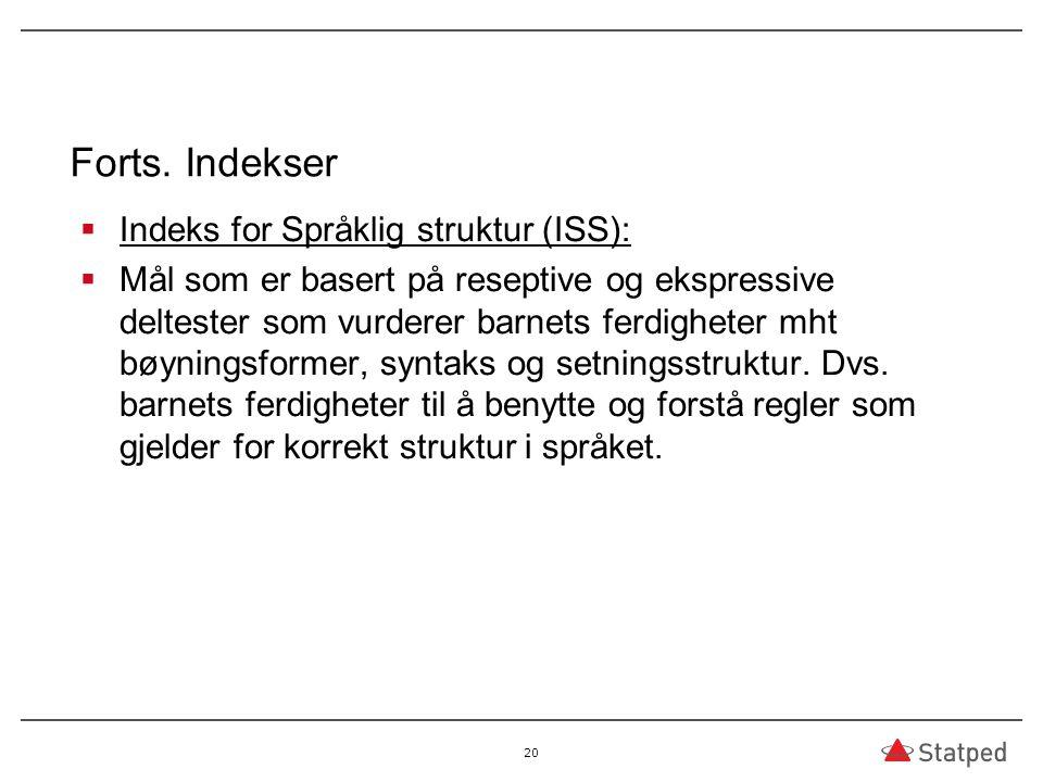 Forts. Indekser  Indeks for Språklig struktur (ISS):  Mål som er basert på reseptive og ekspressive deltester som vurderer barnets ferdigheter mht b