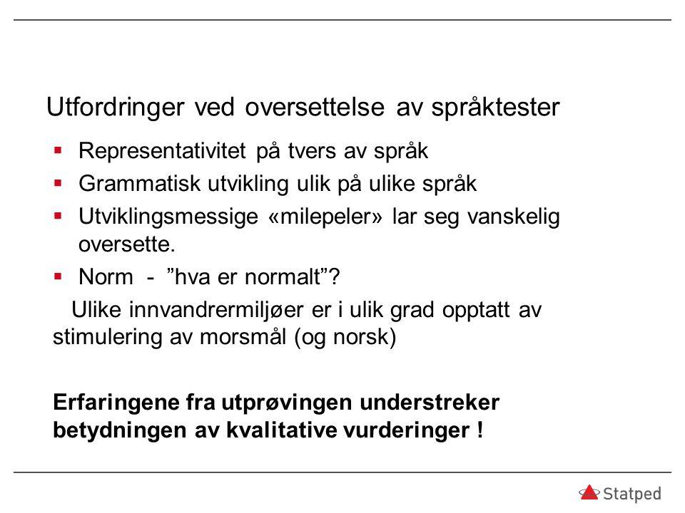 Utfordringer ved oversettelse av språktester  Representativitet på tvers av språk  Grammatisk utvikling ulik på ulike språk  Utviklingsmessige «mil