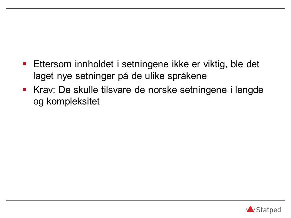  Ettersom innholdet i setningene ikke er viktig, ble det laget nye setninger på de ulike språkene  Krav: De skulle tilsvare de norske setningene i l