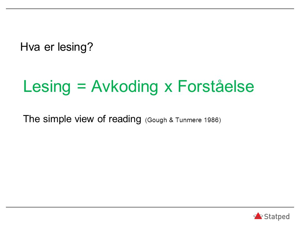 Hva er lesing? Lesing = Avkoding x Forståelse The simple view of reading (Gough & Tunmere 1986)