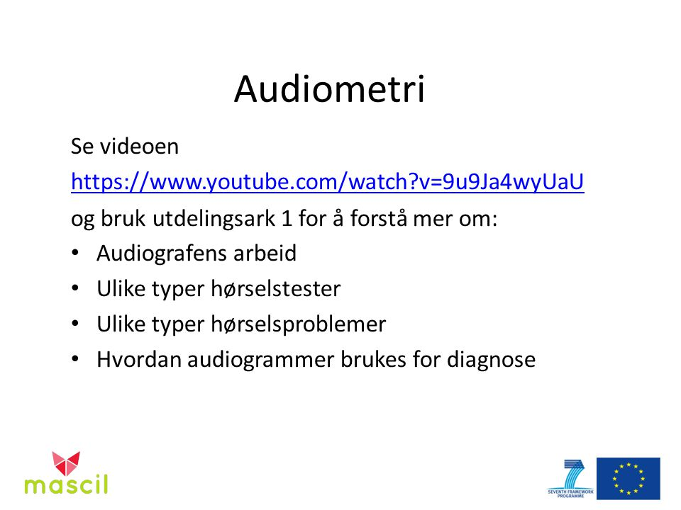 Audiometri Se videoen https://www.youtube.com/watch?v=9u9Ja4wyUaU https://www.youtube.com/watch?v=9u9Ja4wyUaU og bruk utdelingsark 1 for å forstå mer