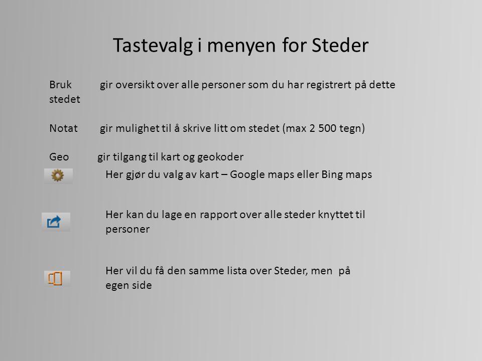 Tastevalg i menyen for Steder Her gjør du valg av kart – Google maps eller Bing maps Her kan du lage en rapport over alle steder knyttet til personer