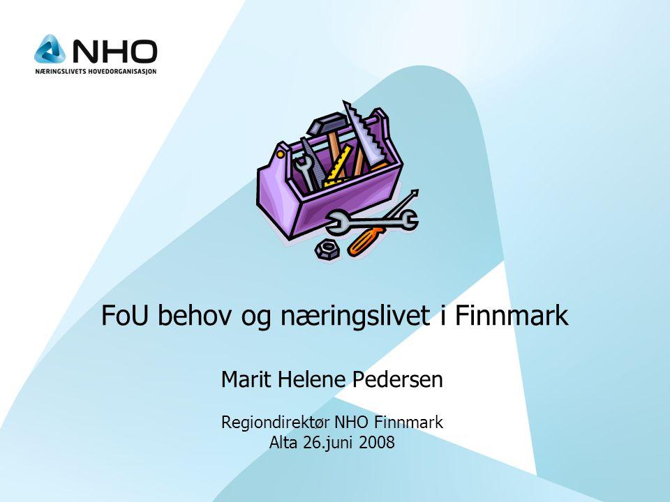 FoU behov og næringslivet i Finnmark Marit Helene Pedersen Regiondirektør NHO Finnmark Alta 26.juni 2008