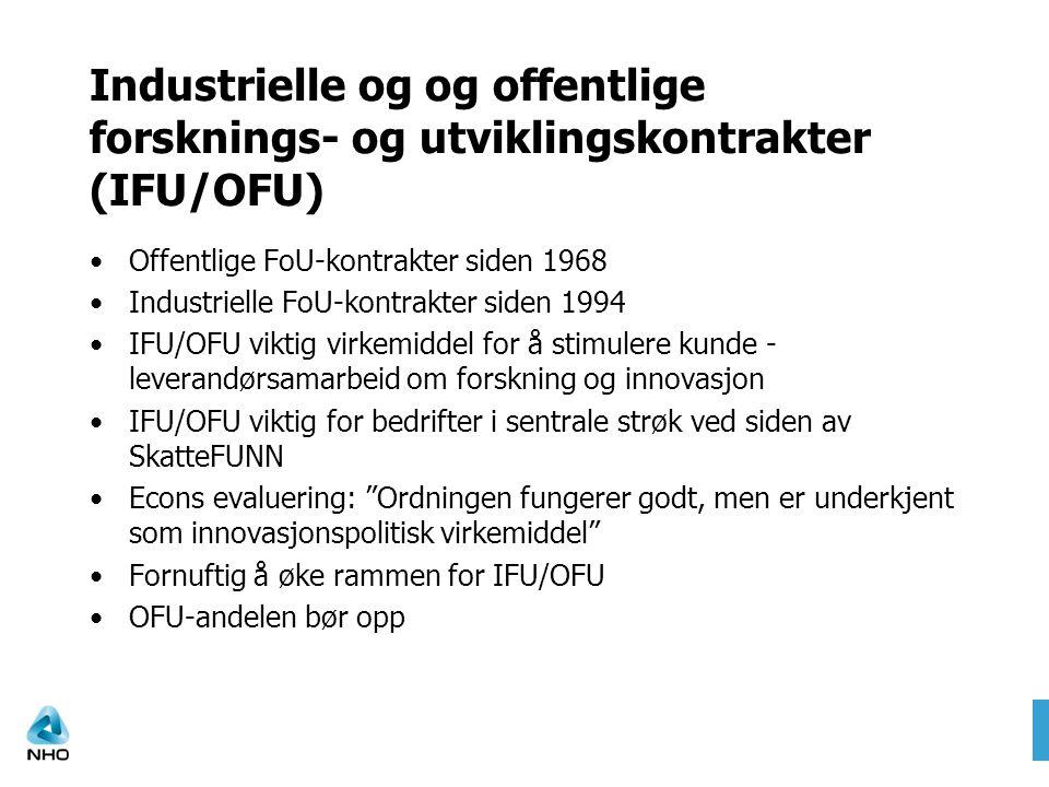 Industrielle og og offentlige forsknings- og utviklingskontrakter (IFU/OFU) Offentlige FoU-kontrakter siden 1968 Industrielle FoU-kontrakter siden 1994 IFU/OFU viktig virkemiddel for å stimulere kunde - leverandørsamarbeid om forskning og innovasjon IFU/OFU viktig for bedrifter i sentrale strøk ved siden av SkatteFUNN Econs evaluering: Ordningen fungerer godt, men er underkjent som innovasjonspolitisk virkemiddel Fornuftig å øke rammen for IFU/OFU OFU-andelen bør opp
