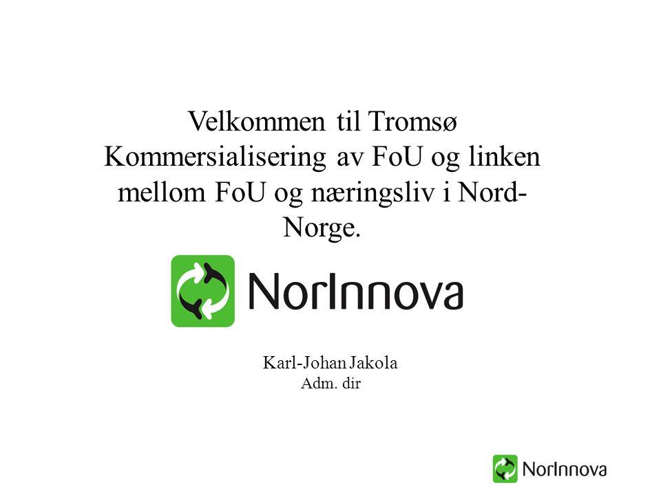 Velkommen til Tromsø Kommersialisering av FoU og linken mellom FoU og næringsliv i Nord- Norge. Karl-Johan Jakola Adm. dir