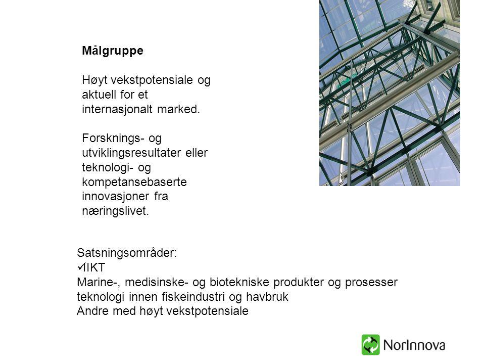 Målgruppe Høyt vekstpotensiale og aktuell for et internasjonalt marked. Forsknings- og utviklingsresultater eller teknologi- og kompetansebaserte inno