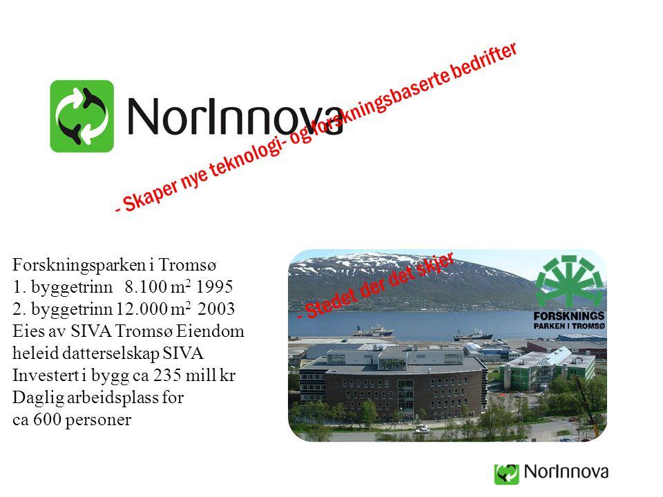 - Skaper nye teknologi- og forskningsbaserte bedrifter - Stedet der det skjer Forskningsparken i Tromsø 1. byggetrinn 8.100 m 2 1995 2. byggetrinn 12.
