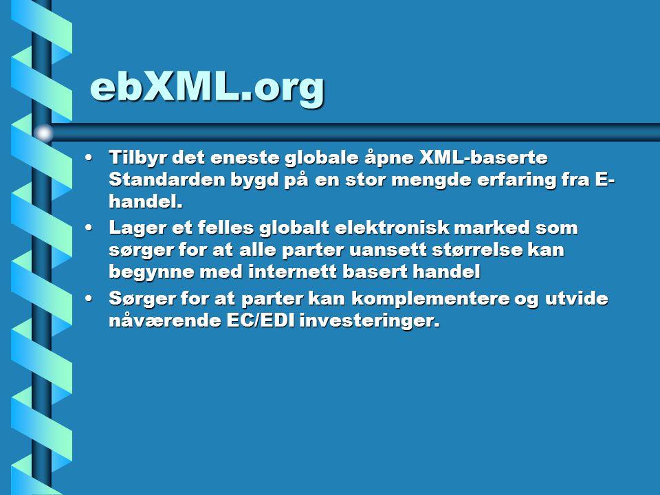 ebXML.org Tilbyr det eneste globale åpne XML-baserte Standarden bygd på en stor mengde erfaring fra E- handel.Tilbyr det eneste globale åpne XML-baserte Standarden bygd på en stor mengde erfaring fra E- handel.