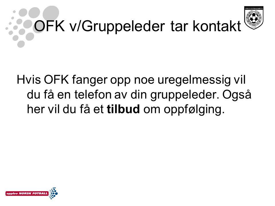 OFK v/Gruppeleder tar kontakt Hvis OFK fanger opp noe uregelmessig vil du få en telefon av din gruppeleder. Også her vil du få et tilbud om oppfølging