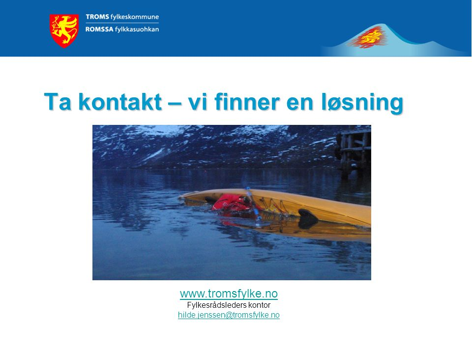 Ta kontakt – vi finner en løsning www.tromsfylke.no Fylkesrådsleders kontor hilde.jenssen@tromsfylke.no